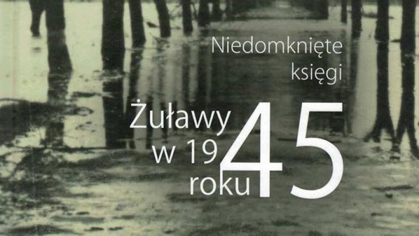 Żuławy w 1945 roku. Niedomknięte księgi. Spotkanie z Marcinem Owsińskim.