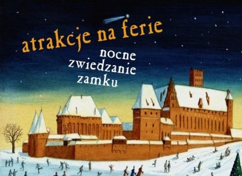 Atrakcje na ferie! Nocne zwiedzanie zamku w Malborku.